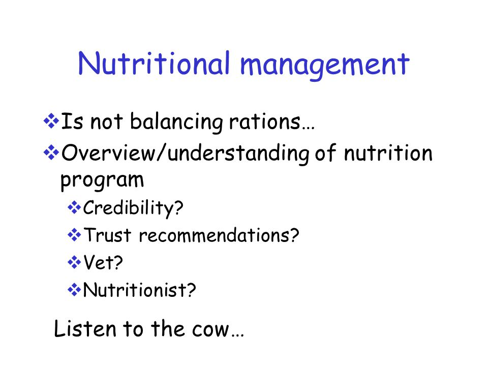 Nutritional management  Is not balancing rations…  Overview/understanding of nutrition program  Credibility.