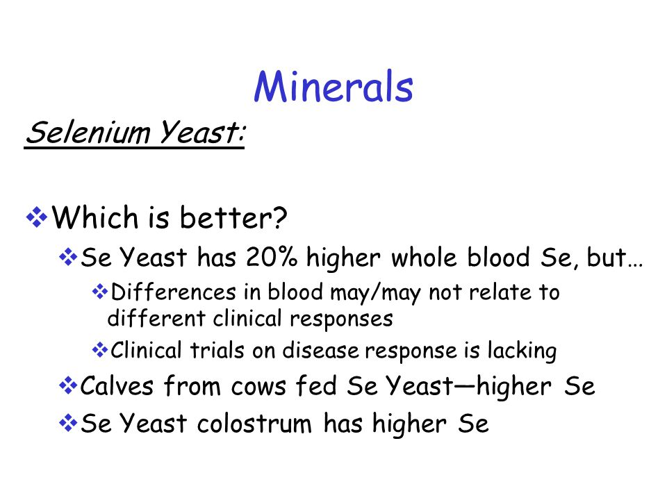 Minerals Selenium Yeast:  Which is better.