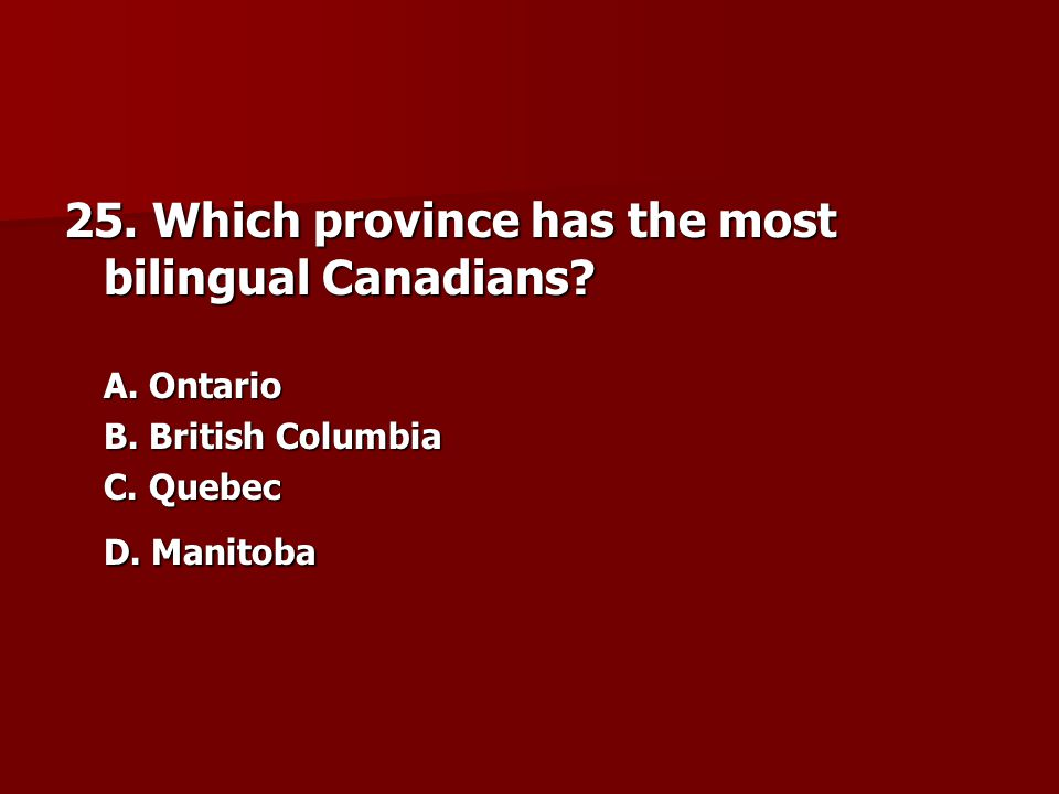 25.Which province has the most bilingual Canadians.