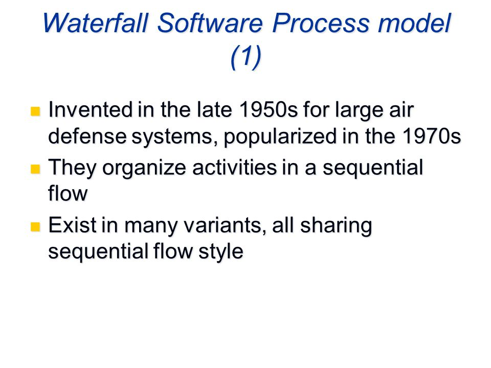 Waterfall Software Process model (1) Invented in the late 1950s for large air defense systems, popularized in the 1970s Invented in the late 1950s for