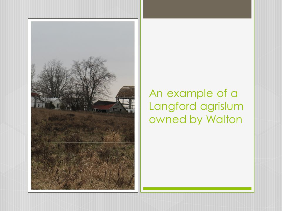 An example of a Langford agrislum owned by Walton
