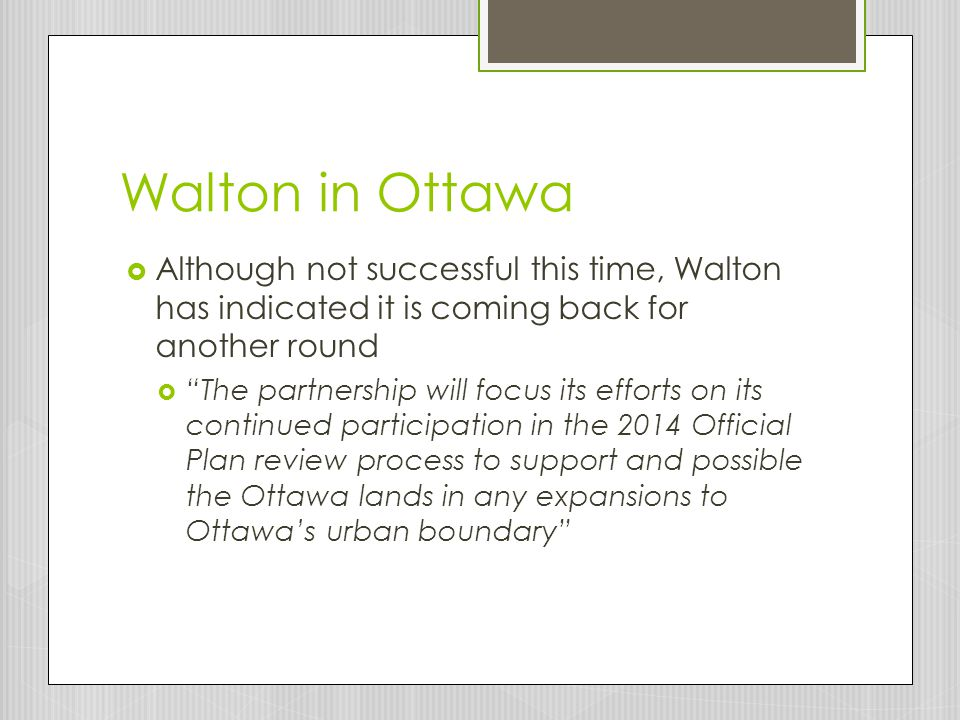 Walton in Ottawa  Although not successful this time, Walton has indicated it is coming back for another round  The partnership will focus its efforts on its continued participation in the 2014 Official Plan review process to support and possible the Ottawa lands in any expansions to Ottawa's urban boundary