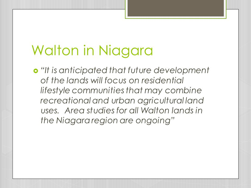 Walton in Niagara  It is anticipated that future development of the lands will focus on residential lifestyle communities that may combine recreational and urban agricultural land uses.