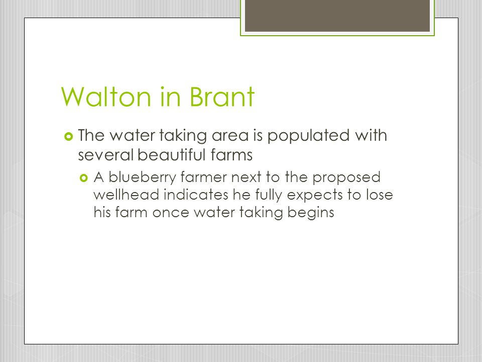 Walton in Brant  The water taking area is populated with several beautiful farms  A blueberry farmer next to the proposed wellhead indicates he fully expects to lose his farm once water taking begins