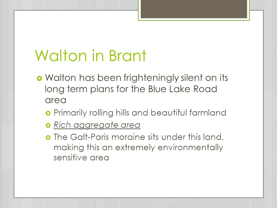 Walton in Brant  Walton has been frighteningly silent on its long term plans for the Blue Lake Road area  Primarily rolling hills and beautiful farm