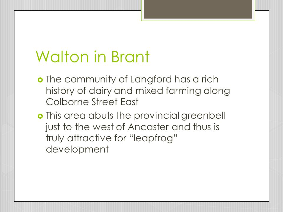 Walton in Brant  The community of Langford has a rich history of dairy and mixed farming along Colborne Street East  This area abuts the provincial greenbelt just to the west of Ancaster and thus is truly attractive for leapfrog development