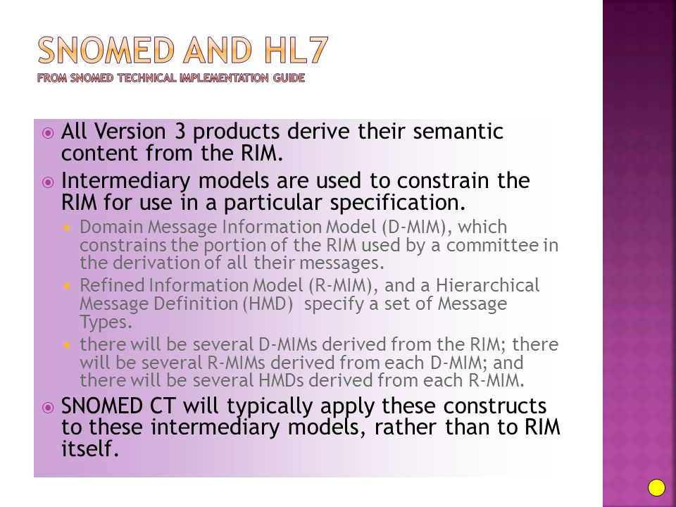  All Version 3 products derive their semantic content from the RIM.  Intermediary models are used to constrain the RIM for use in a particular speci