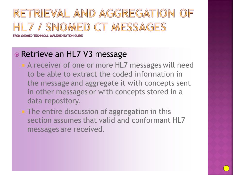  Retrieve an HL7 V3 message  A receiver of one or more HL7 messages will need to be able to extract the coded information in the message and aggrega