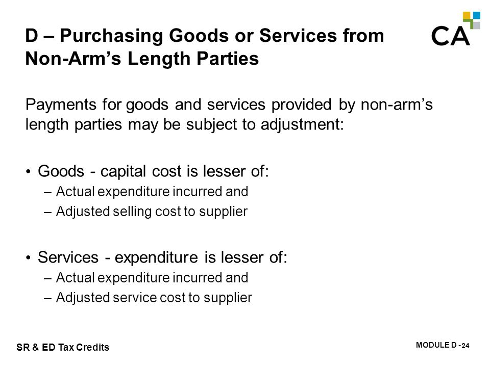 MODULE D - 129 SR & ED Tax Credits D – Purchasing Goods or Services from Non-Arm's Length Parties Payments for goods and services provided by non-arm'