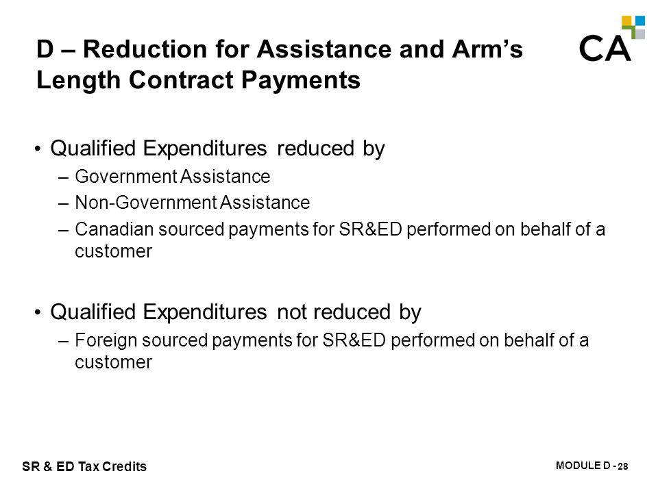 MODULE D - 133 SR & ED Tax Credits D – Reduction for Assistance and Arm's Length Contract Payments Qualified Expenditures reduced by –Government Assis