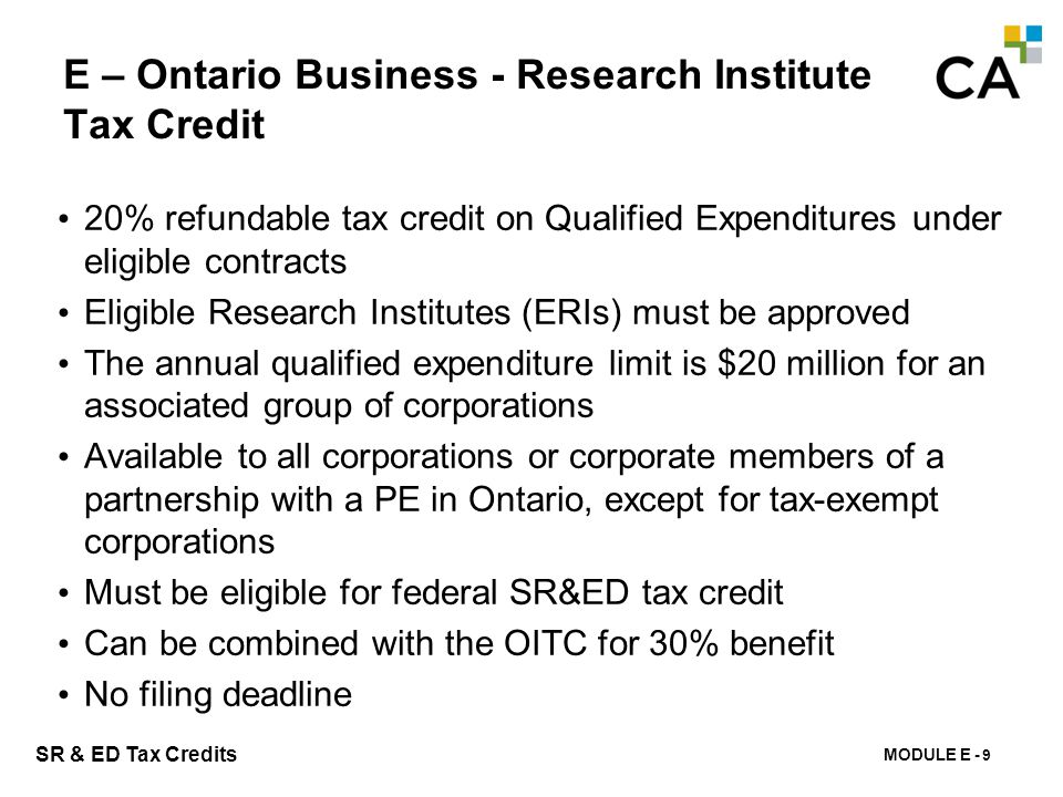 MODULE E - 152 SR & ED Tax Credits E – Ontario Business - Research Institute Tax Credit 20% refundable tax credit on Qualified Expenditures under elig