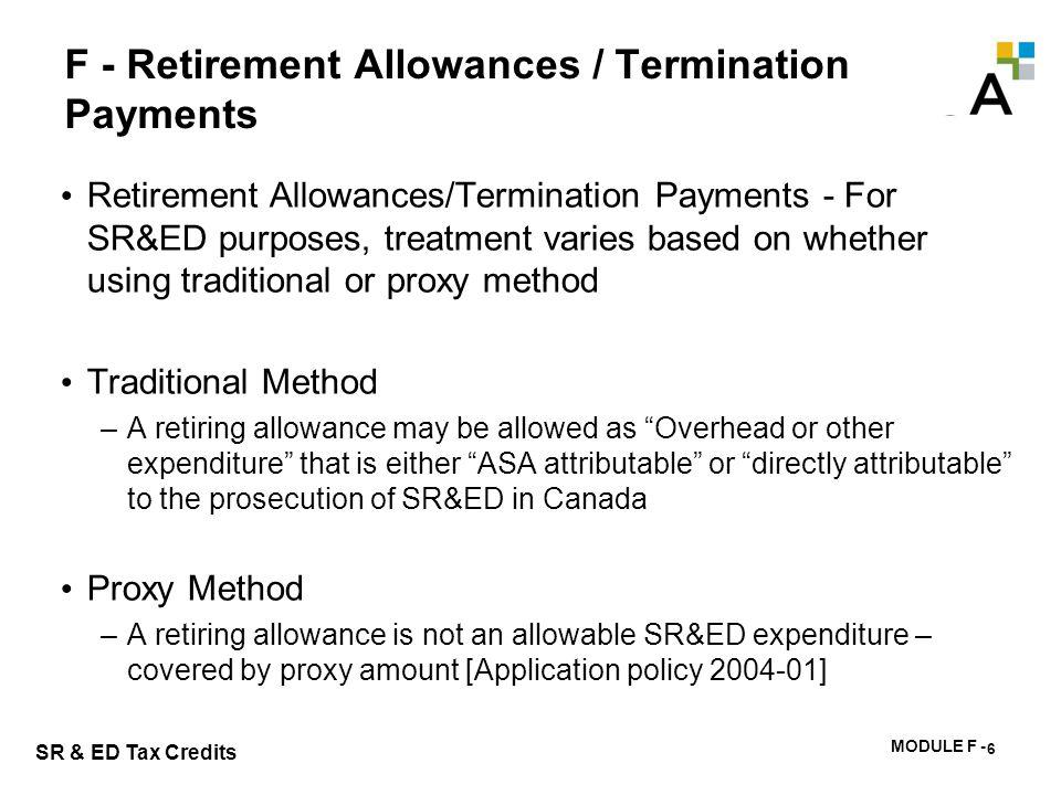 MODULE F - 167 SR & ED Tax Credits F - Retirement Allowances / Termination Payments Retirement Allowances/Termination Payments - For SR&ED purposes, t