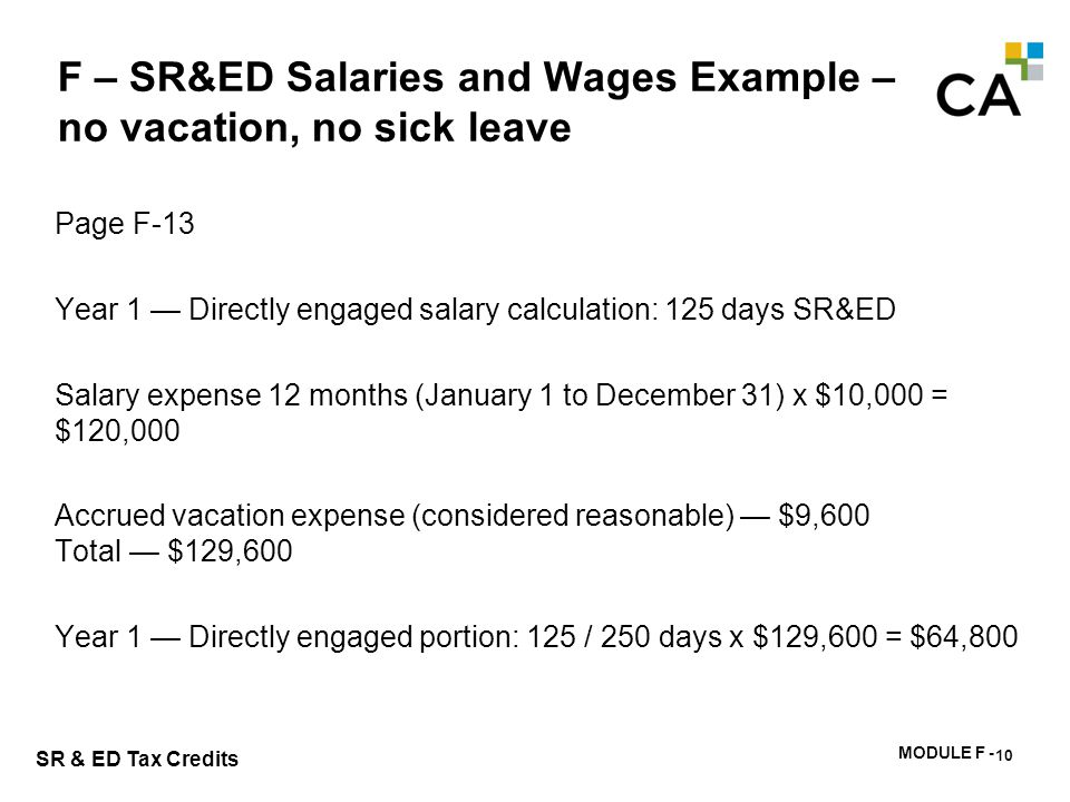 MODULE F - 173 SR & ED Tax Credits F – SR&ED Salaries and Wages Example – no vacation, no sick leave Page F-13 Year 1 — Directly engaged salary calcul