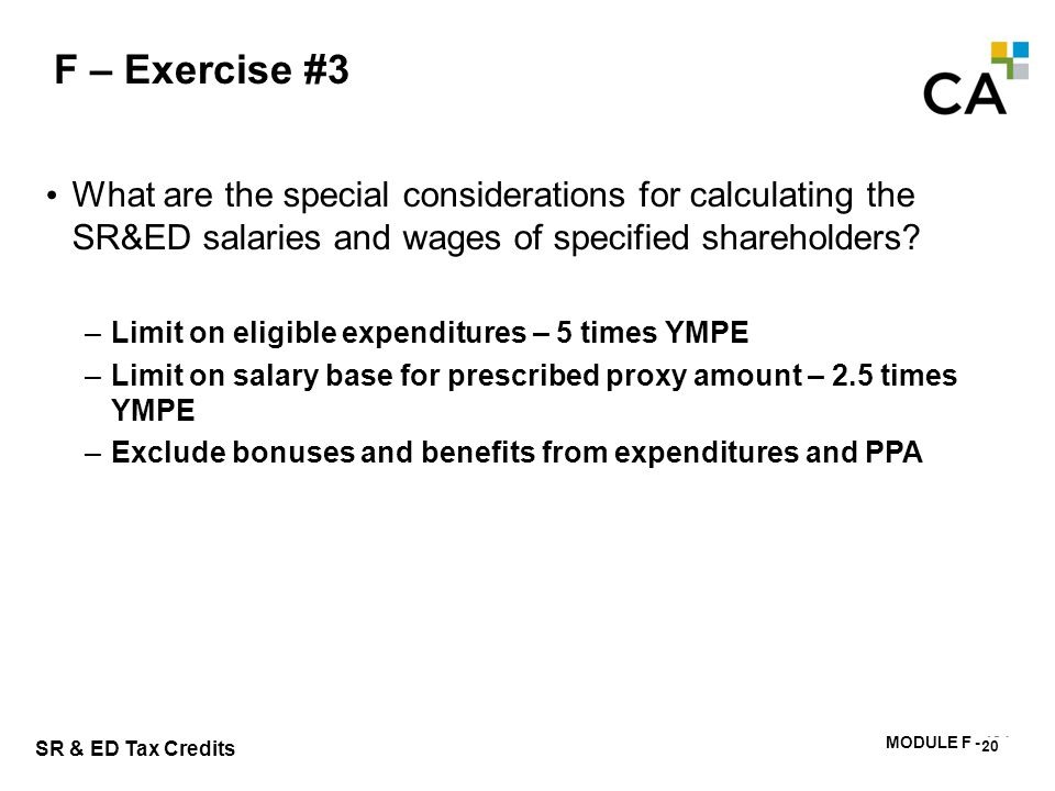 MODULE F - 184 SR & ED Tax Credits F – Exercise #3 20 What are the special considerations for calculating the SR&ED salaries and wages of specified sh