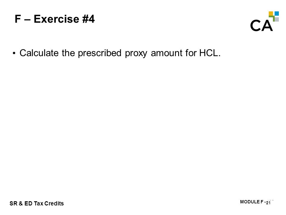 MODULE F - 185 SR & ED Tax Credits F – Exercise #4 21 Calculate the prescribed proxy amount for HCL.