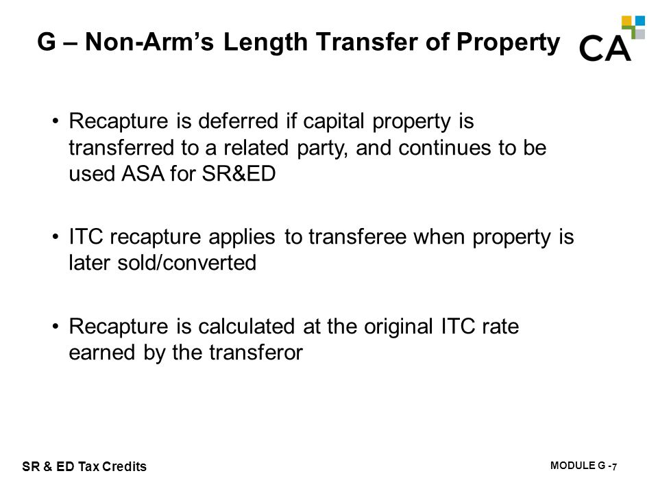 MODULE G - 192 SR & ED Tax Credits G – Non-Arm's Length Transfer of Property 7 Recapture is deferred if capital property is transferred to a related p