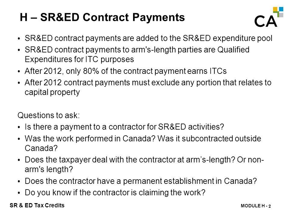 MODULE H - 197 SR & ED Tax Credits H – SR&ED Contract Payments SR&ED contract payments are added to the SR&ED expenditure pool SR&ED contract payments
