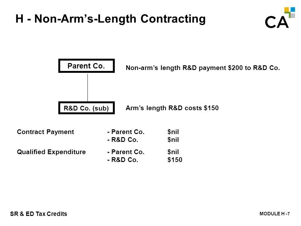 MODULE H - 202 SR & ED Tax Credits H - Non-Arm's-Length Contracting 7 R&D Co. (sub) Parent Co. Non-arm's length R&D payment $200 to R&D Co. Arm's leng