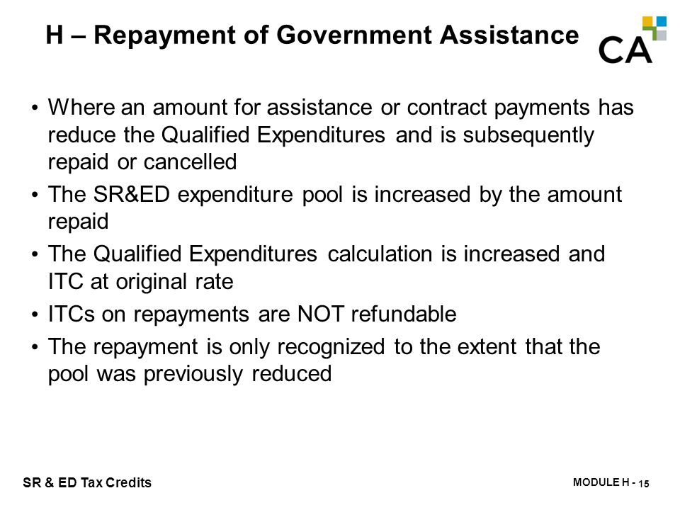 MODULE H - 210 SR & ED Tax Credits H – Repayment of Government Assistance Where an amount for assistance or contract payments has reduce the Qualified
