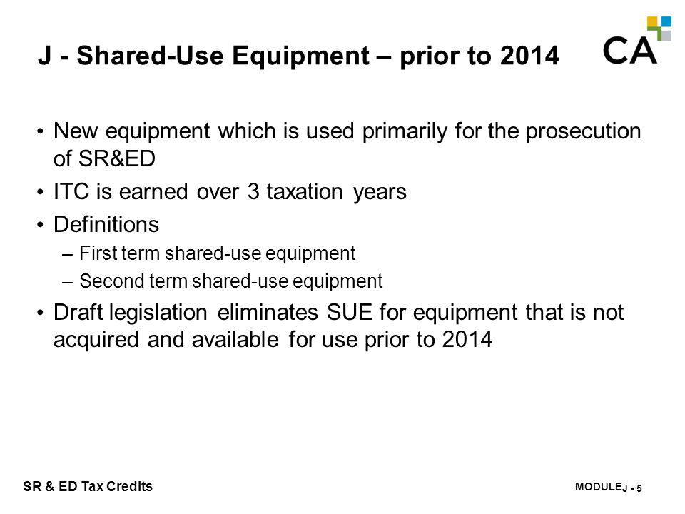 MODULE K - 226 SR & ED Tax Credits J - Shared-Use Equipment – prior to 2014 New equipment which is used primarily for the prosecution of SR&ED ITC is