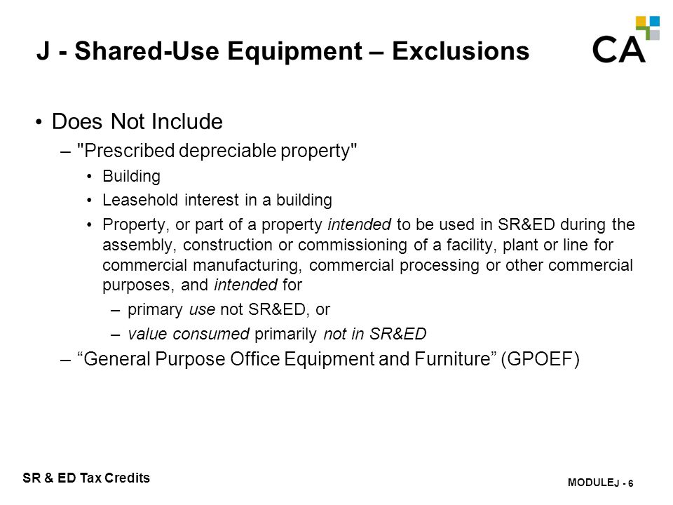 MODULE K - 227 SR & ED Tax Credits J - Shared-Use Equipment – Exclusions Does Not Include –