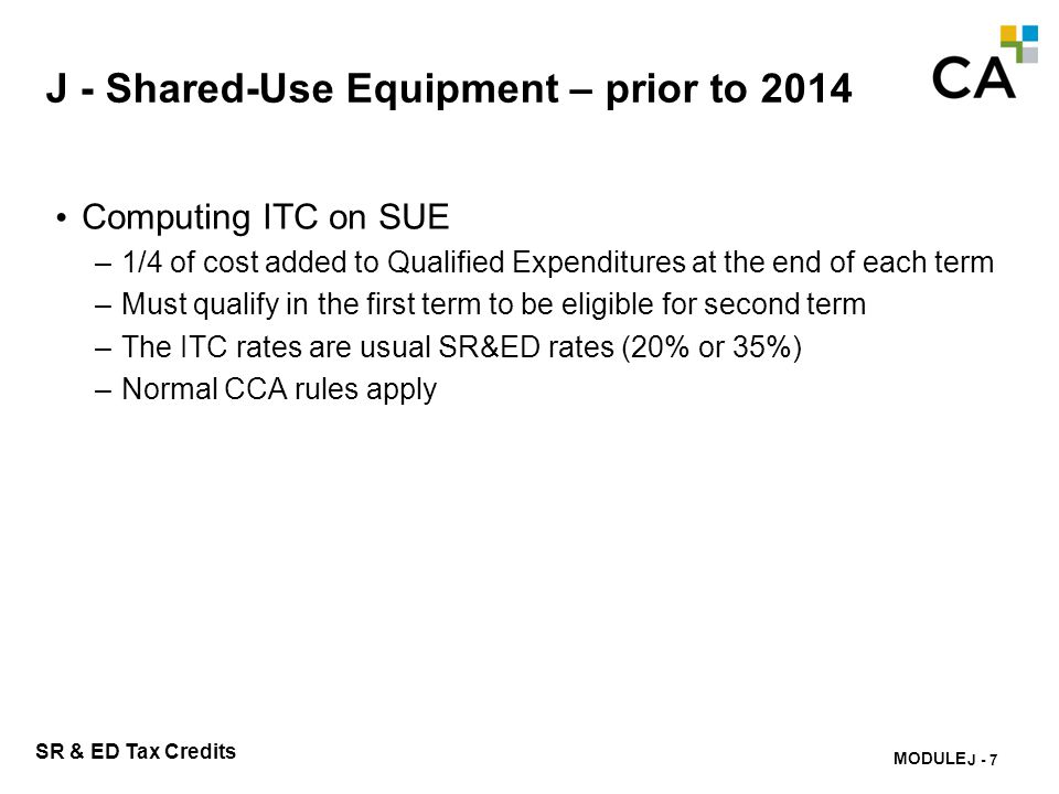 MODULE K - 228 SR & ED Tax Credits J - Shared-Use Equipment – prior to 2014 Computing ITC on SUE –1/4 of cost added to Qualified Expenditures at the e
