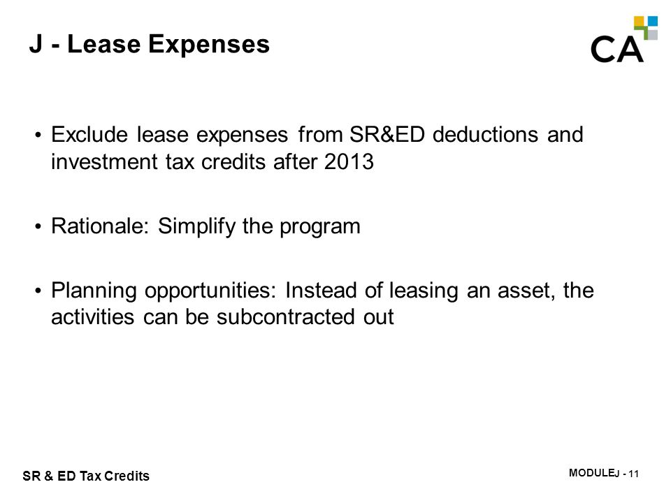 MODULE I - 232 SR & ED Tax Credits J - Lease Expenses Exclude lease expenses from SR&ED deductions and investment tax credits after 2013 Rationale: Si