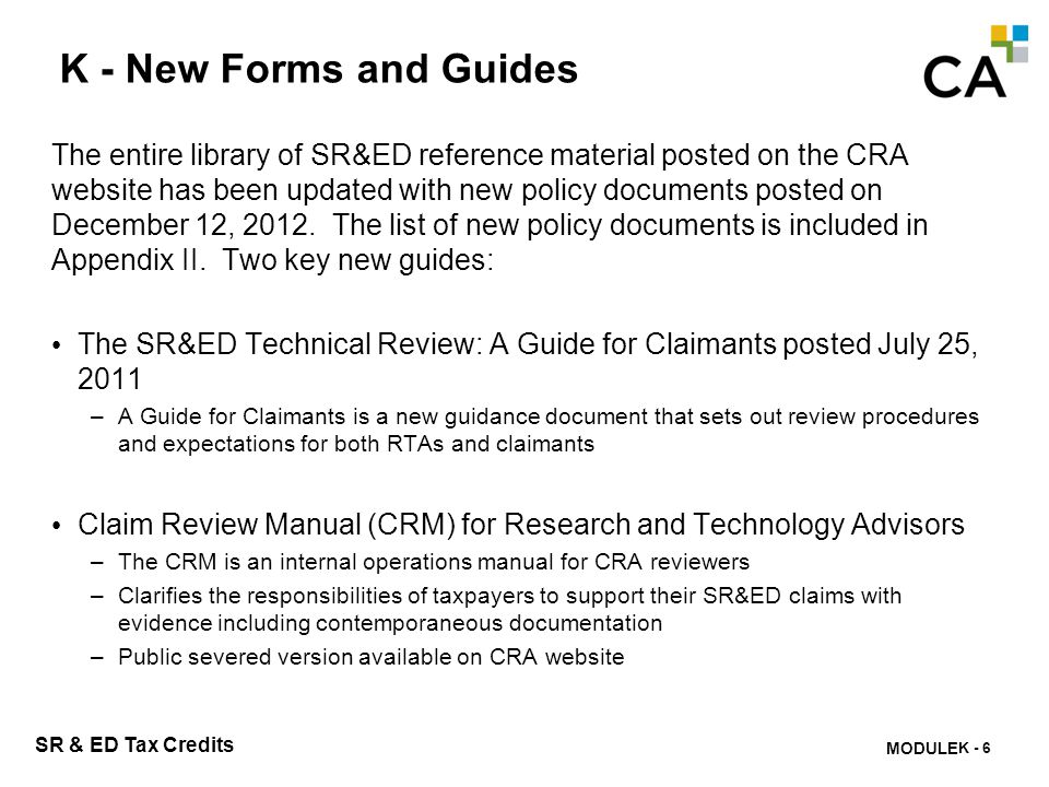MODULE M - 247 SR & ED Tax Credits K - New Forms and Guides The entire library of SR&ED reference material posted on the CRA website has been updated