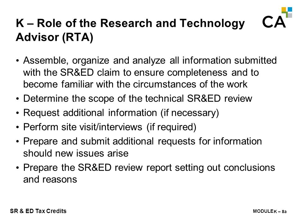 MODULE M - 249 SR & ED Tax Credits K – Role of the Research and Technology Advisor (RTA) Assemble, organize and analyze all information submitted with