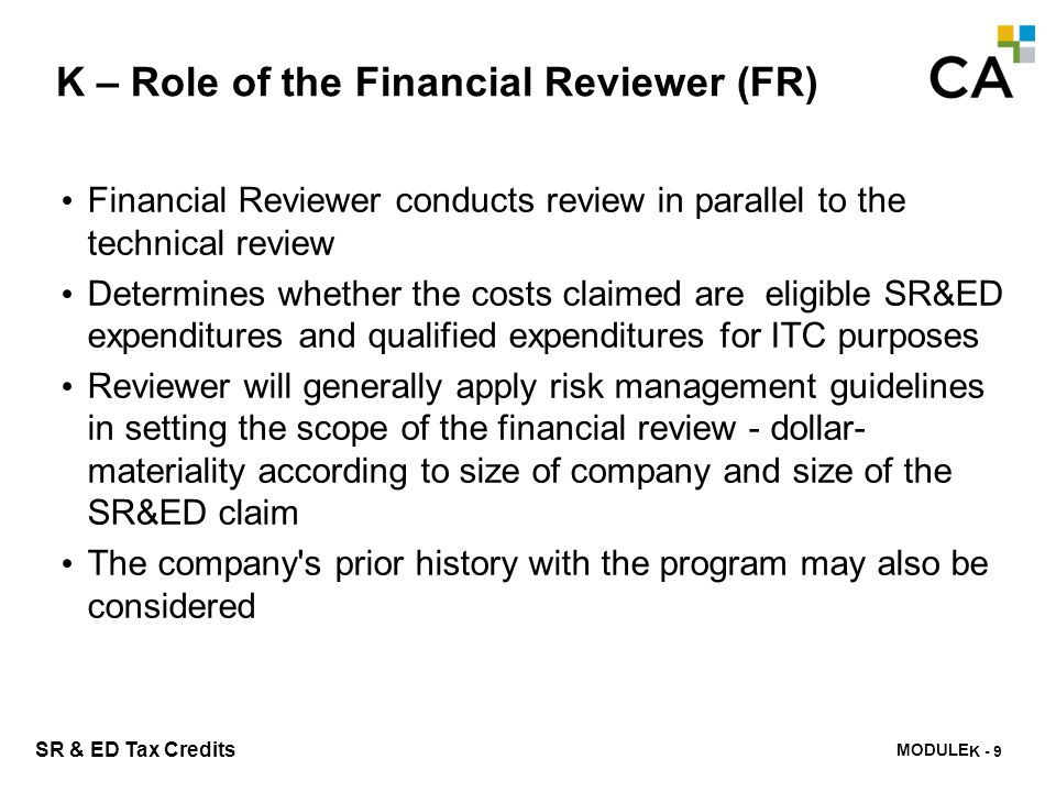 MODULE M - 252 SR & ED Tax Credits K – Role of the Financial Reviewer (FR) Financial Reviewer conducts review in parallel to the technical review Dete