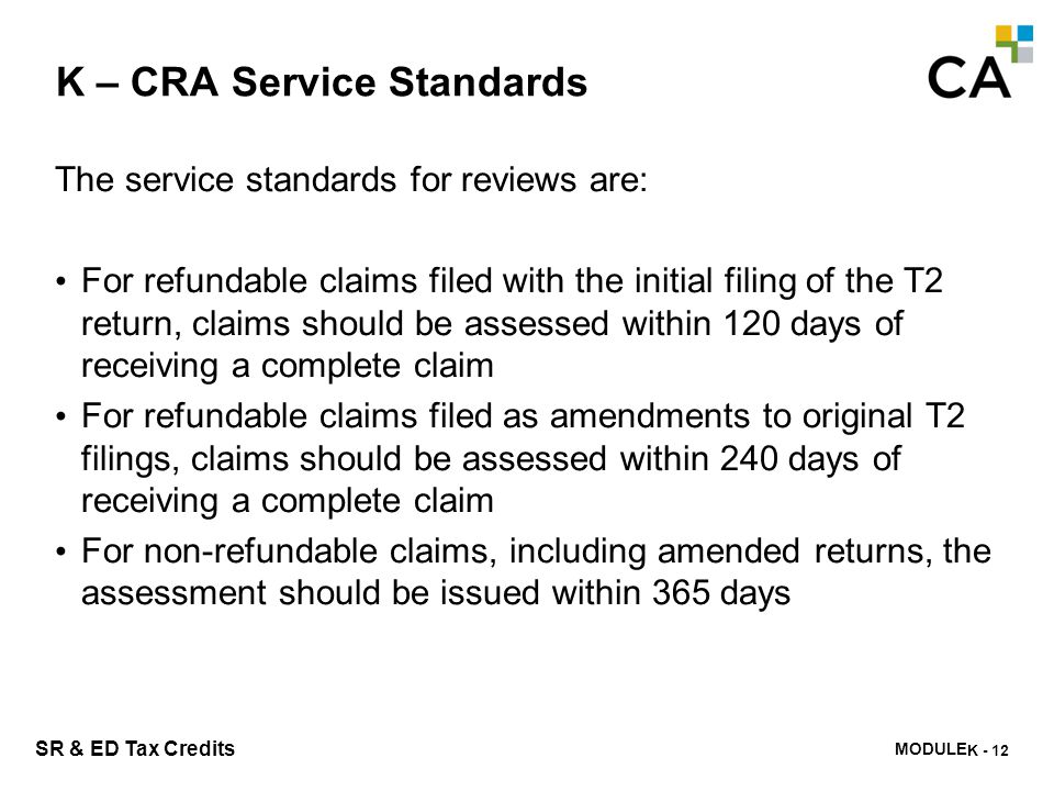 MODULE M - 260 SR & ED Tax Credits K – CRA Service Standards The service standards for reviews are: For refundable claims filed with the initial filin