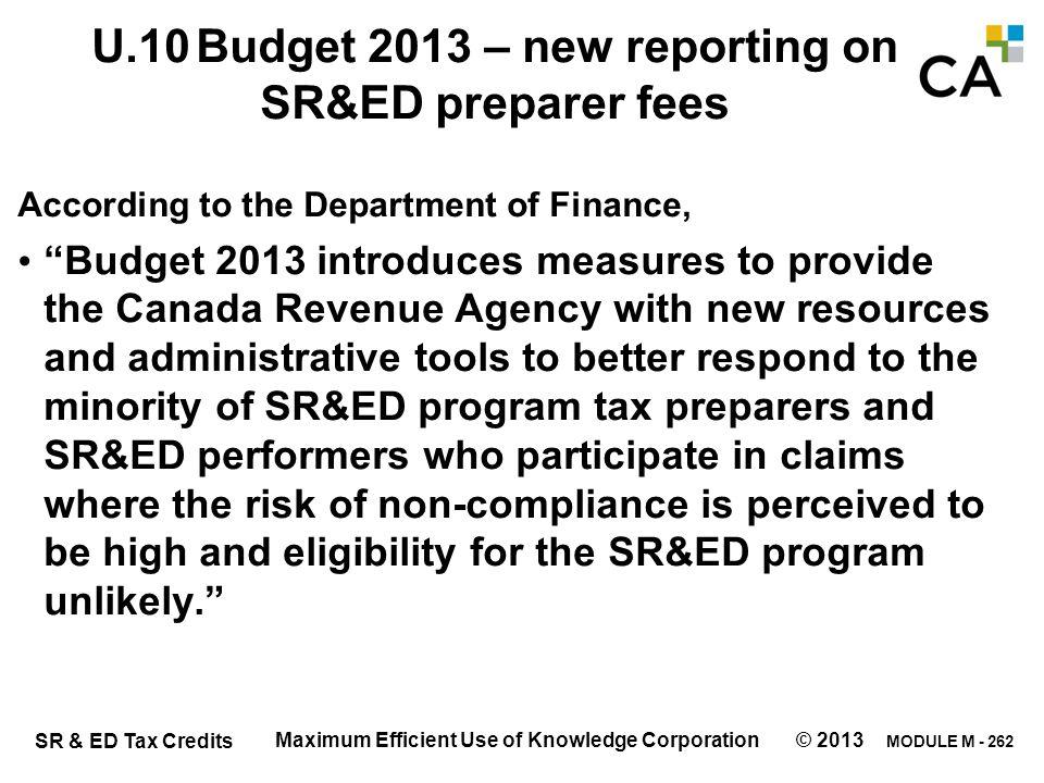 "MODULE M - 262 SR & ED Tax Credits U.10Budget 2013 – new reporting on SR&ED preparer fees According to the Department of Finance, ""Budget 2013 introdu"