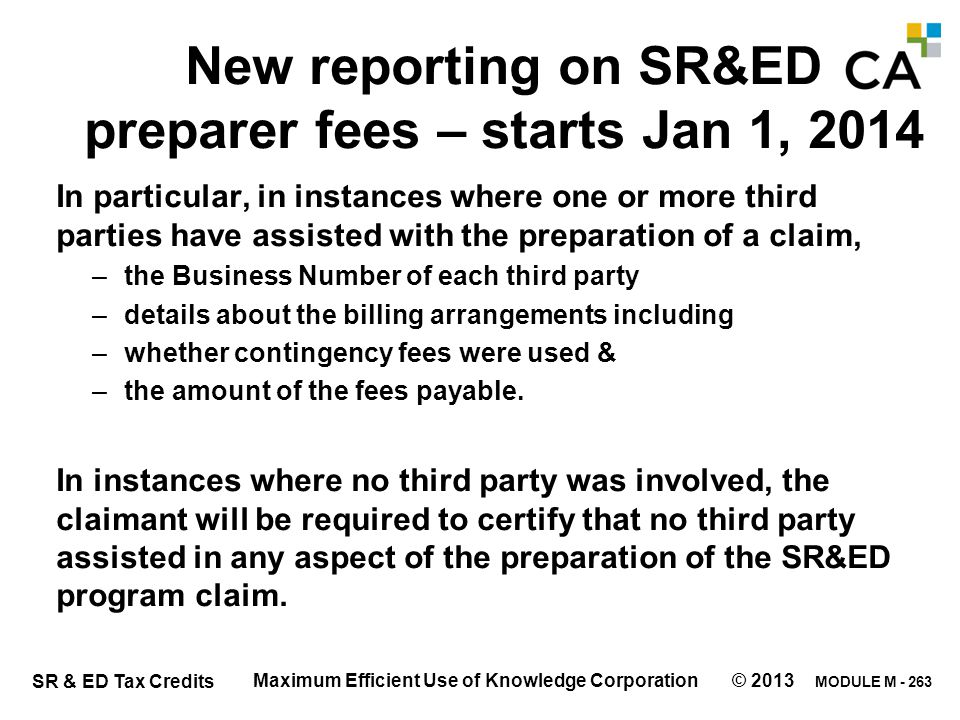 MODULE M - 263 SR & ED Tax Credits New reporting on SR&ED preparer fees – starts Jan 1, 2014 In particular, in instances where one or more third parti