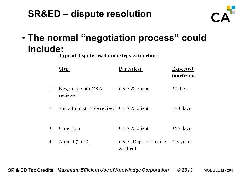 "MODULE M - 264 SR & ED Tax Credits Maximum Efficient Use of Knowledge Corporation © 2013 SR&ED – dispute resolution The normal ""negotiation process"" c"