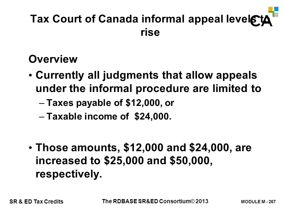 MODULE M - 267 SR & ED Tax Credits Tax Court of Canada informal appeal levels to rise Overview Currently all judgments that allow appeals under the in