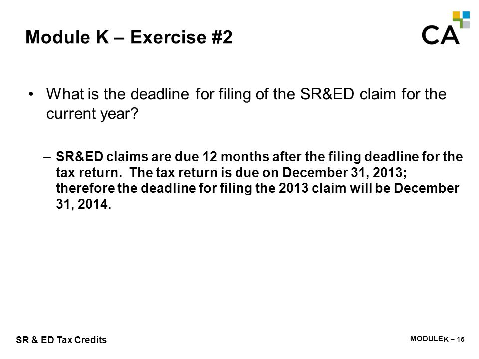 MODULE M - 269 SR & ED Tax Credits Module K – Exercise #2 What is the deadline for filing of the SR&ED claim for the current year? –SR&ED claims are d