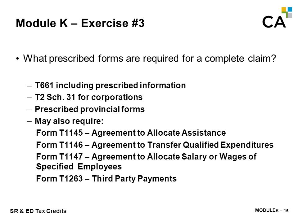 MODULE M - 270 SR & ED Tax Credits Module K – Exercise #3 What prescribed forms are required for a complete claim? –T661 including prescribed informat