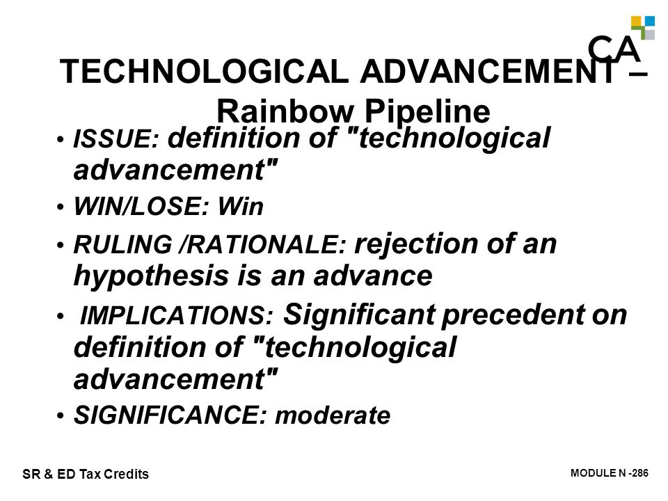 MODULE N -286 SR & ED Tax Credits 286 TECHNOLOGICAL ADVANCEMENT – Rainbow Pipeline ISSUE: definition of