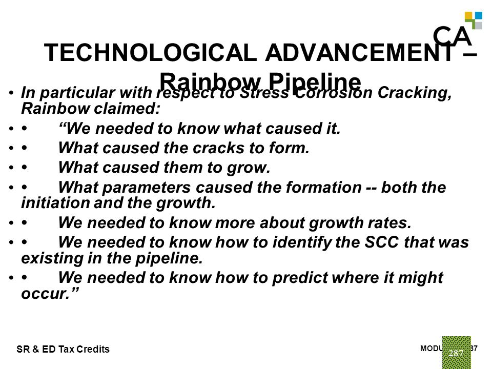 MODULE N -287 SR & ED Tax Credits 287 TECHNOLOGICAL ADVANCEMENT – Rainbow Pipeline In particular with respect to Stress Corrosion Cracking, Rainbow cl