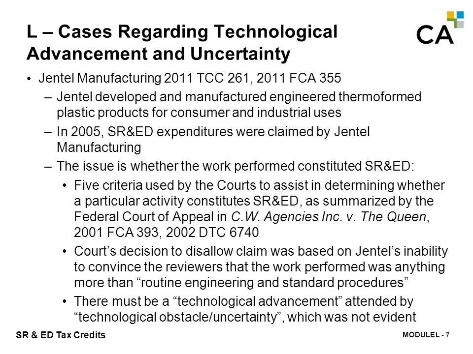 MODULE N -289 SR & ED Tax Credits L – Cases Regarding Technological Advancement and Uncertainty Jentel Manufacturing 2011 TCC 261, 2011 FCA 355 –Jente