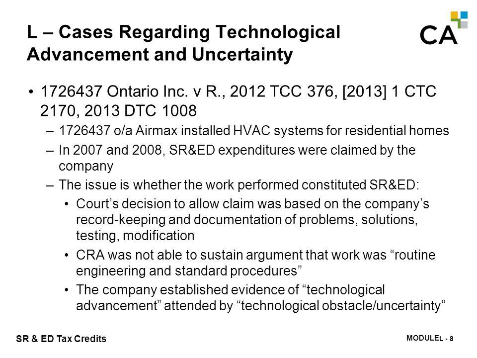 MODULE N -293 SR & ED Tax Credits L – Cases Regarding Technological Advancement and Uncertainty 1726437 Ontario Inc. v R., 2012 TCC 376, [2013] 1 CTC