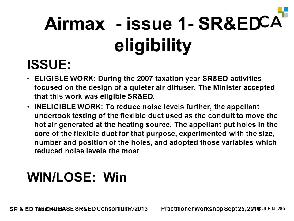 MODULE N -295 SR & ED Tax Credits Airmax - issue 1- SR&ED eligibility ISSUE: ELIGIBLE WORK: During the 2007 taxation year SR&ED activities focused on