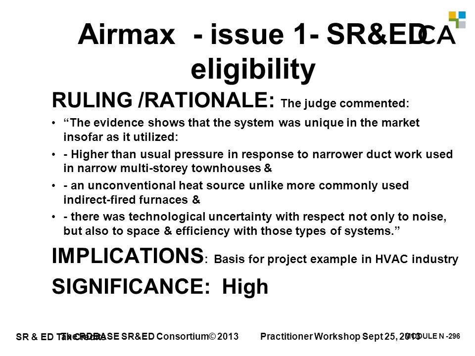 """MODULE N -296 SR & ED Tax Credits Airmax - issue 1- SR&ED eligibility RULING /RATIONALE: The judge commented: """"The evidence shows that the system was"""
