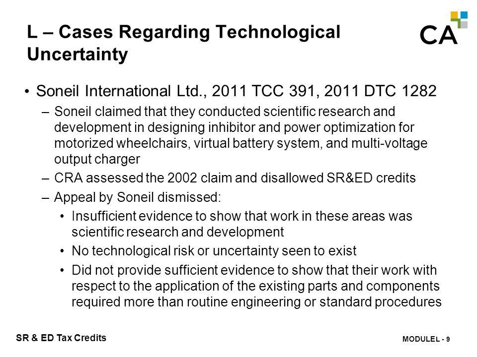 MODULE N -301 SR & ED Tax Credits L – Cases Regarding Technological Uncertainty Soneil International Ltd., 2011 TCC 391, 2011 DTC 1282 –Soneil claimed