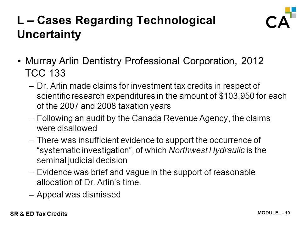 MODULE N -302 SR & ED Tax Credits L – Cases Regarding Technological Uncertainty Murray Arlin Dentistry Professional Corporation, 2012 TCC 133 –Dr. Arl