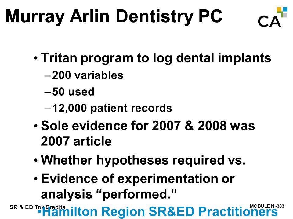 MODULE N -303 SR & ED Tax Credits Murray Arlin Dentistry PC Tritan program to log dental implants –200 variables –50 used –12,000 patient records Sole