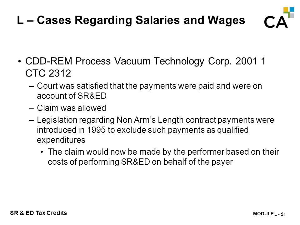 MODULE N -317 SR & ED Tax Credits L – Cases Regarding Salaries and Wages CDD-REM Process Vacuum Technology Corp. 2001 1 CTC 2312 –Court was satisfied