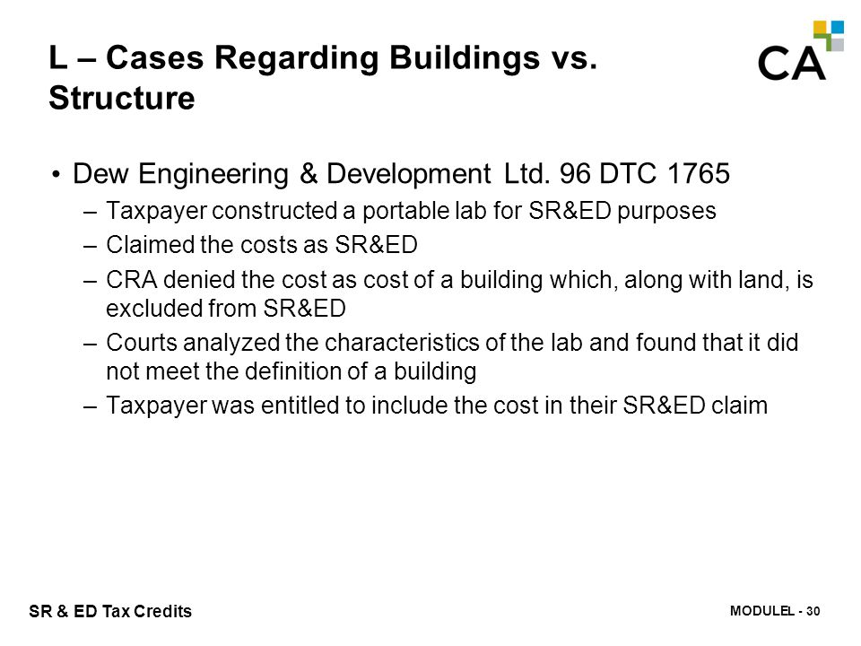 MODULE N -327 SR & ED Tax Credits L – Cases Regarding Buildings vs. Structure Dew Engineering & Development Ltd. 96 DTC 1765 –Taxpayer constructed a p