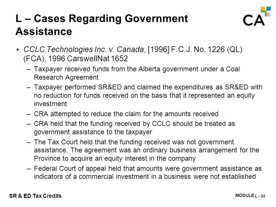 MODULE N -331 SR & ED Tax Credits L – Cases Regarding Government Assistance CCLC Technologies Inc. v. Canada, [1996] F.C.J. No. 1226 (QL) (FCA), 1996