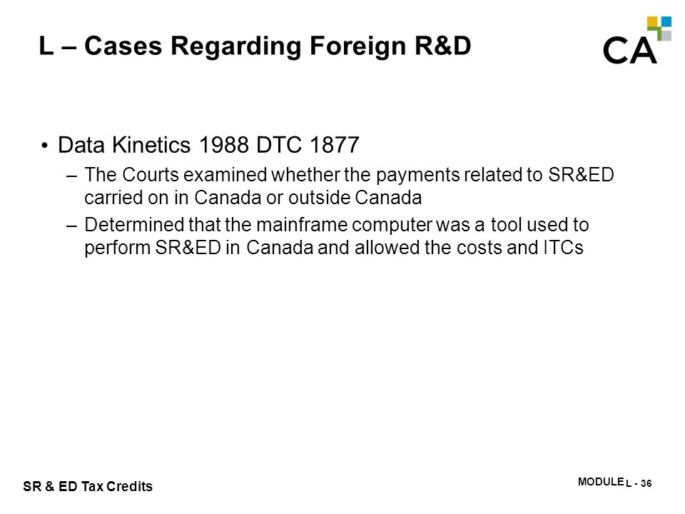 MODULE N -334 SR & ED Tax Credits Data Kinetics 1988 DTC 1877 –The Courts examined whether the payments related to SR&ED carried on in Canada or outsi